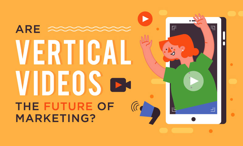 The Ultimate Guide to Vertical Videos for Marketing [INFOGRAPHIC]